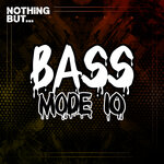 Nothing But... Bass Mode, Vol 10
