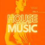 Addicted To House Music, Vol 4