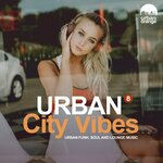 Urban City Vibes 8: Urban Funk, Soul & Lounge Music
