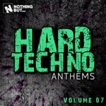 Nothing But... Hard Techno Anthems, Vol 07