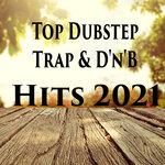 Top Dubstep, Trap & D'n'B Hits 2021