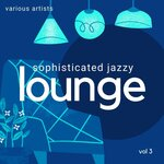 Sophisticated Jazzy Lounge Vol 3