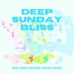 Deep Sunday Bliss (Best Tunes For Deep-House Lovers), Vol 2