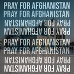 Pray For Afghanistan (Part 3)