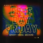 Free Day Friday (Groovy House Weekend) Vol 4