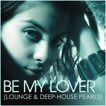 Be My Lover (Lounge & Deep-House Pearls)