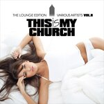 This Is My Church Vol 8 (The Lounge Edition)