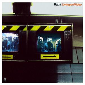 RATTY - Living On Video