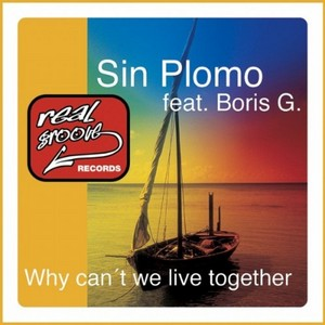 SIN PLOMO feat BORIS G - Why Can't We Live Together (remixes)