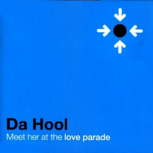 DA HOOL - Meet Her At The Loveparade