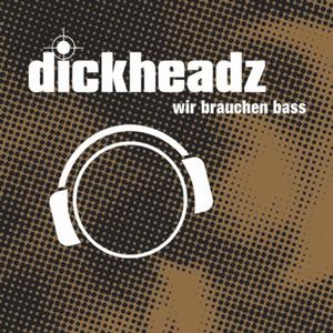 DICKHEADZ - Wir Brauchen Bass