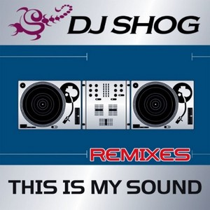 DJ SHOG - This Is My Sound (remixes)