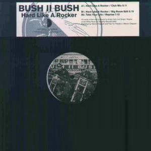 BUSH II BUSH - Hard Like A Rocker