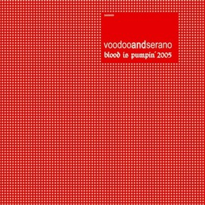 VOODOO & SERANO - Blood Is Pumpin' 2005
