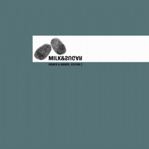 MILK & SUGAR - Higher & Higher (Edition 1)