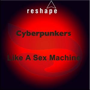 CYBERPUNKERS - Like A Sex Machine