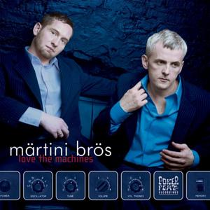 MARTINI BROS - Love The Machines
