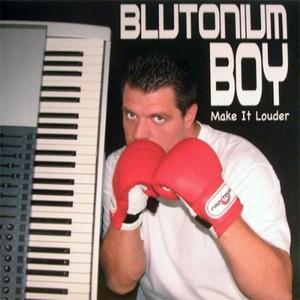 BLUTONIUM BOY - Make It Louder