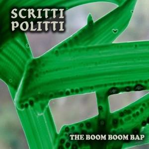 SCRITTI POLITTI - The Boom Boom Bap