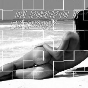 DJ ROBERTO K - Everyday