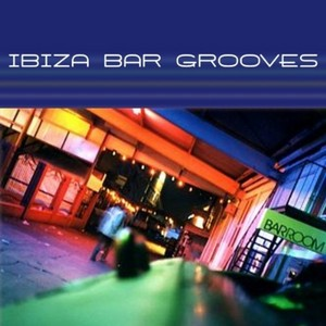 IBIZA BAR GROOVES - Volume 1