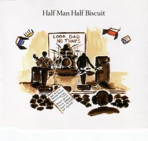 HALF MAN HALF BISCUIT - Look Dad No Tunes