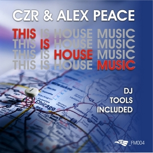 CZR & ALEX PEACE - This Is House Music