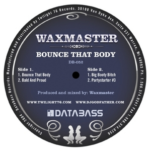 WAXMASTER - Bounce That Body