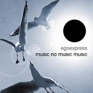 EGOEXPRESS - Music, No Music, Music