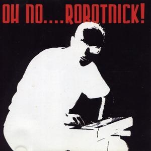 ROBOTNICK, Alexander - Oh No....Robotnick!