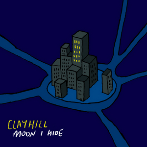 CLAYHILL - Moon I Hide