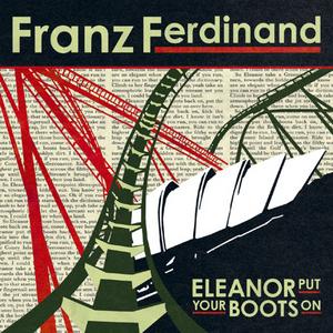 FRANZ FERDINAND - Eleanor Put Your Boots On