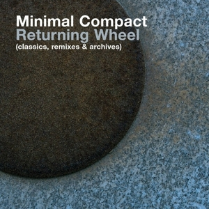 MINIMAL COMPACT - Returning Wheel (The Best Of Minimal Compact)