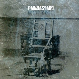 PAINBASTARD - No Need To Worry