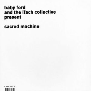 BABY FORD/THE IFACH COLLECTIVE - Sacred Machine