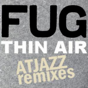 FUG - Thin Air (Atjazz Remixes)