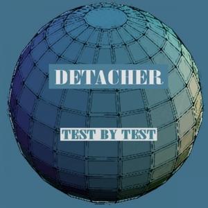 DETACHER - Test By Test