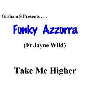 GRAHAM S presents FUNKY AZZURA feat JAYNE WILD - Take Me Higher