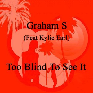 GRAHAM S feat KYLIE EARL - Too Blind To See It