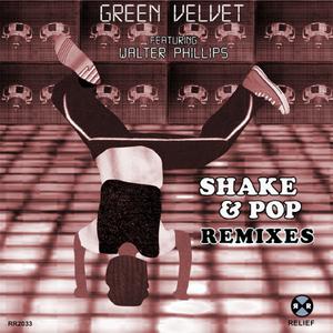 GREEN VELVET feat WALTER PHILLIPS - Shake & Pop (remixes)