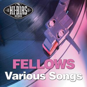 FELLOWS - Various Songs