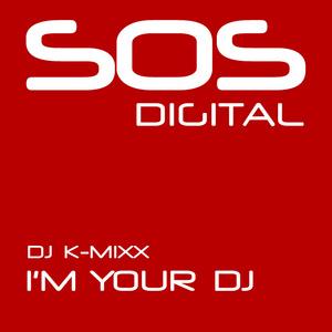 DJ K MIXX - I'm Your DJ