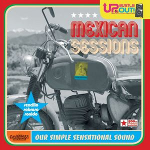 UP BUSTLE & OUT - Mexican Sessions Our Simple Sensational Sound