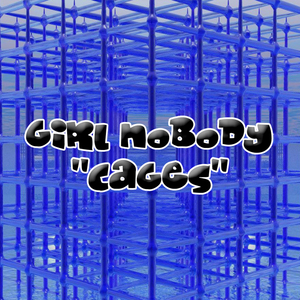 GIRL NOBODY - Cages