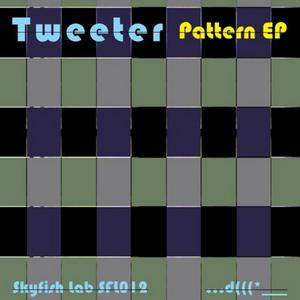 TWEETER - Pattern EP