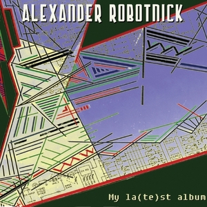 ROBOTNICK, Alexander - My La(te)st Album