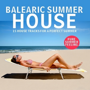 VARIOUS - Balearic Summer House: 15 House Tracks For A Perfect Summer