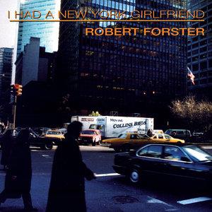 FORSTER, Robert - I Had A New York Girlfriend