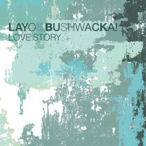 LAYO & BUSHWACKA! - Love Story