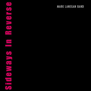 MARK LANEGAN BAND - Sideways In Reverse
